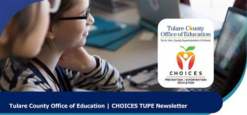 CHOICES TUPE Newsletters & TCOE Youth Leadership Videos